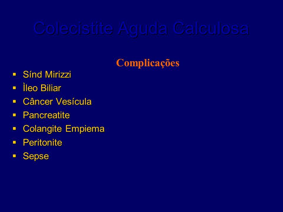 Colecistite Aguda Calculosa  Sínd Mirizzi  Ìleo Biliar  Câncer Vesícula  Pancreatite  Colangite Empiema  Peritonite  Sepse Complicações