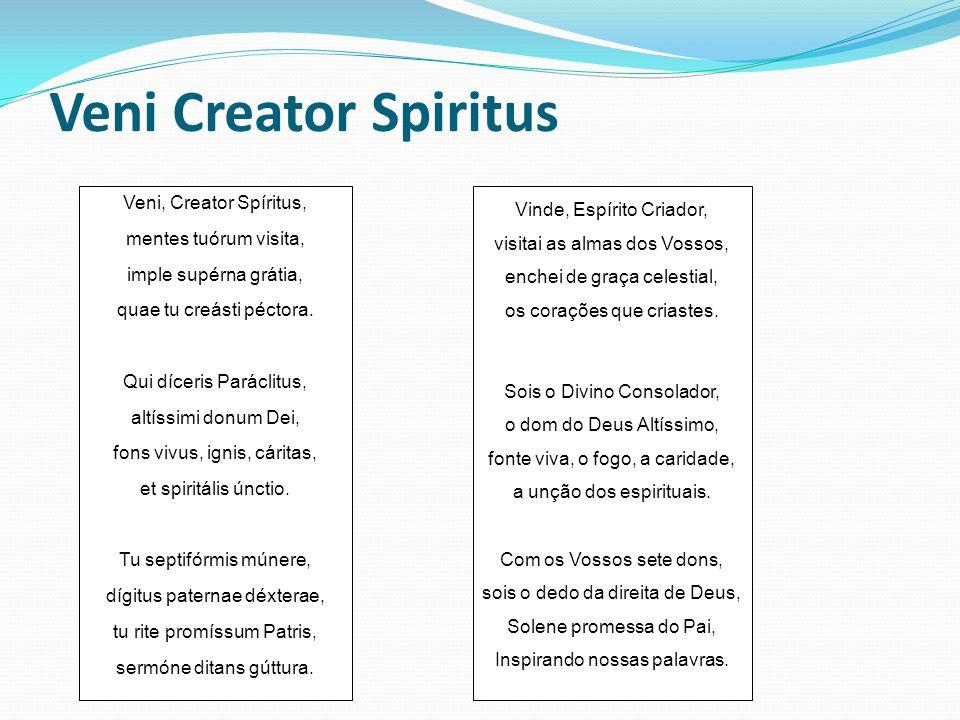 Veni Creator Spiritus Veni, Creator Spíritus, mentes tuórum visita, imple supérna grátia, quae tu creásti péctora.