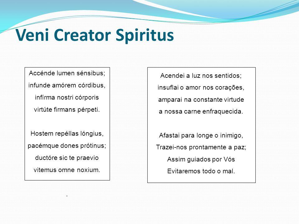 Veni Creator Spiritus Accénde lumen sénsibus; infunde amórem córdibus, infírma nostri córporis virtúte firmans pérpeti.