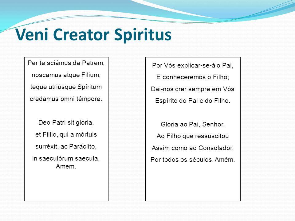 Veni Creator Spiritus Per te sciámus da Patrem, noscamus atque Filium; teque utriúsque Spíritum credamus omni témpore.