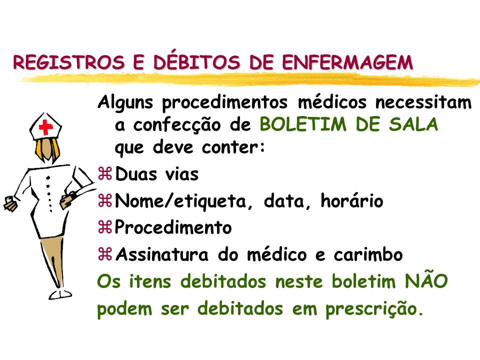 REGISTROS E DÉBITOS DE ENFERMAGEM Alguns procedimentos médicos necessitam a confecção de BOLETIM DE SALA que deve conter: zDuas vias zNome/etiqueta, d