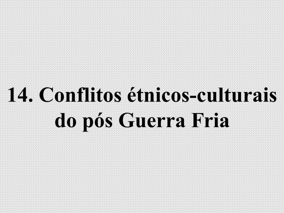 14. Conflitos étnicos-culturais do pós Guerra Fria
