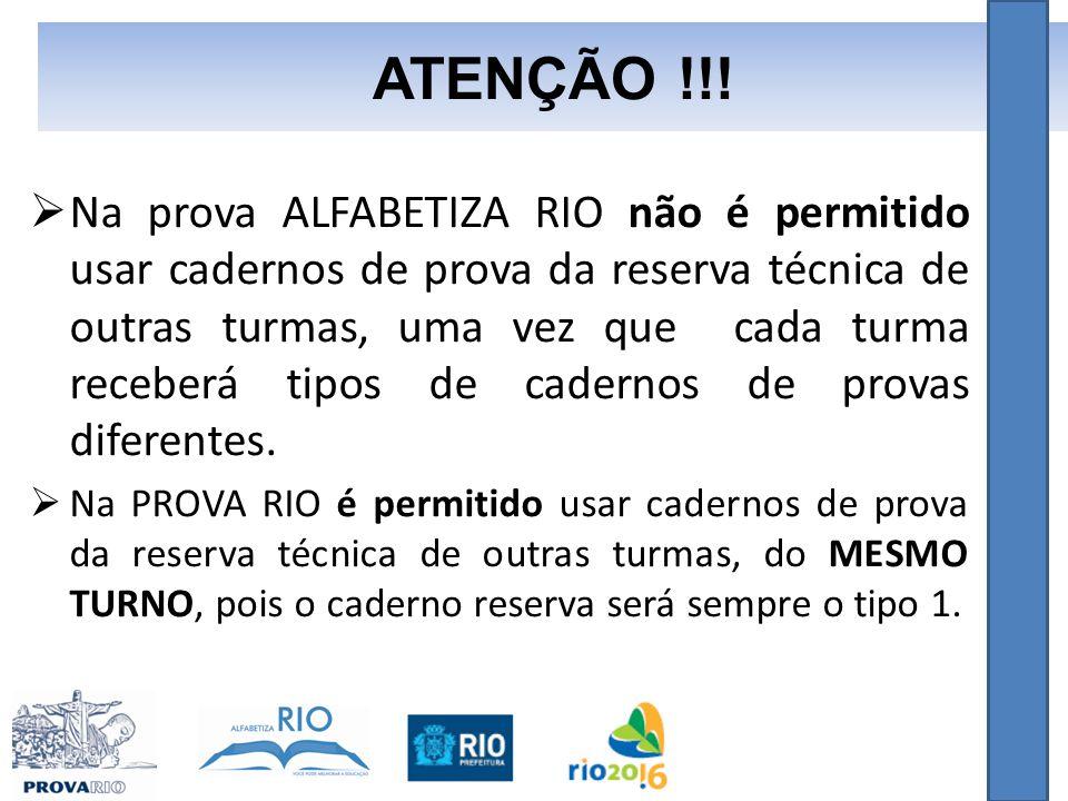  Na prova ALFABETIZA RIO não é permitido usar cadernos de prova da reserva técnica de outras turmas, uma vez que cada turma receberá tipos de cadernos de provas diferentes.