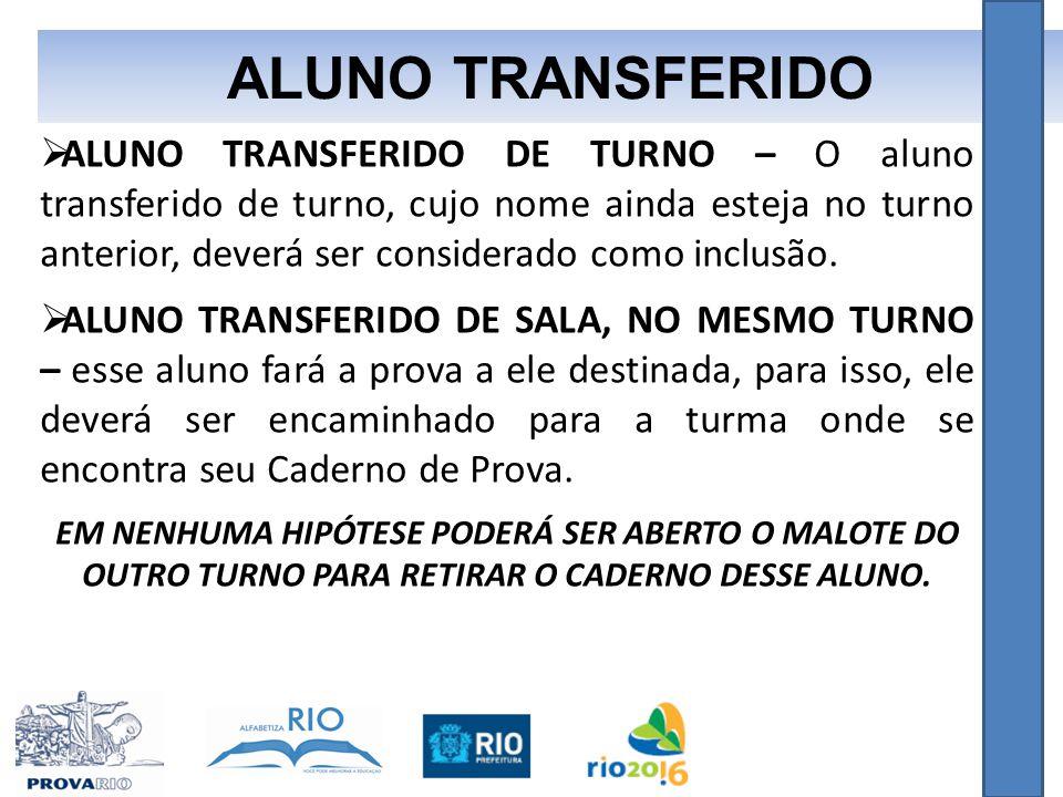  ALUNO TRANSFERIDO DE TURNO – O aluno transferido de turno, cujo nome ainda esteja no turno anterior, deverá ser considerado como inclusão.