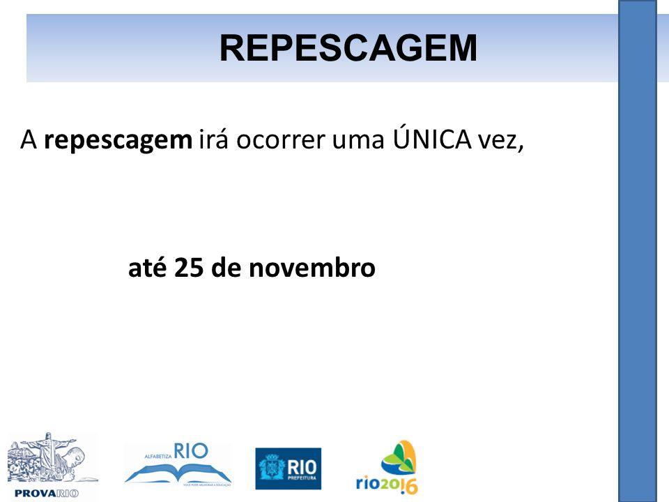 A repescagem irá ocorrer uma ÚNICA vez, até 25 de novembro REPESCAGEM