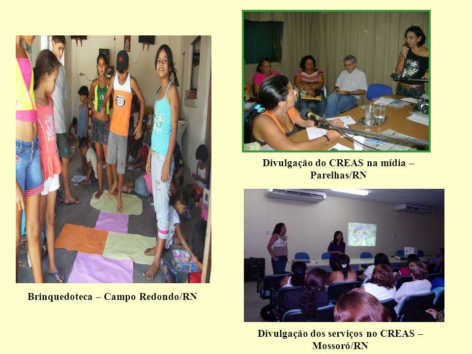 Brinquedoteca – Campo Redondo/RN Divulgação dos serviços no CREAS – Mossoró/RN Divulgação do CREAS na mídia – Parelhas/RN