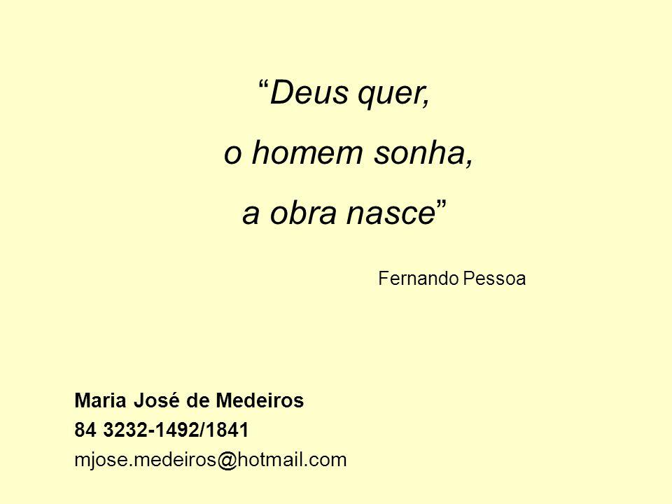Deus quer, o homem sonha, a obra nasce Fernando Pessoa Maria José de Medeiros 84 3232-1492/1841 mjose.medeiros@hotmail.com