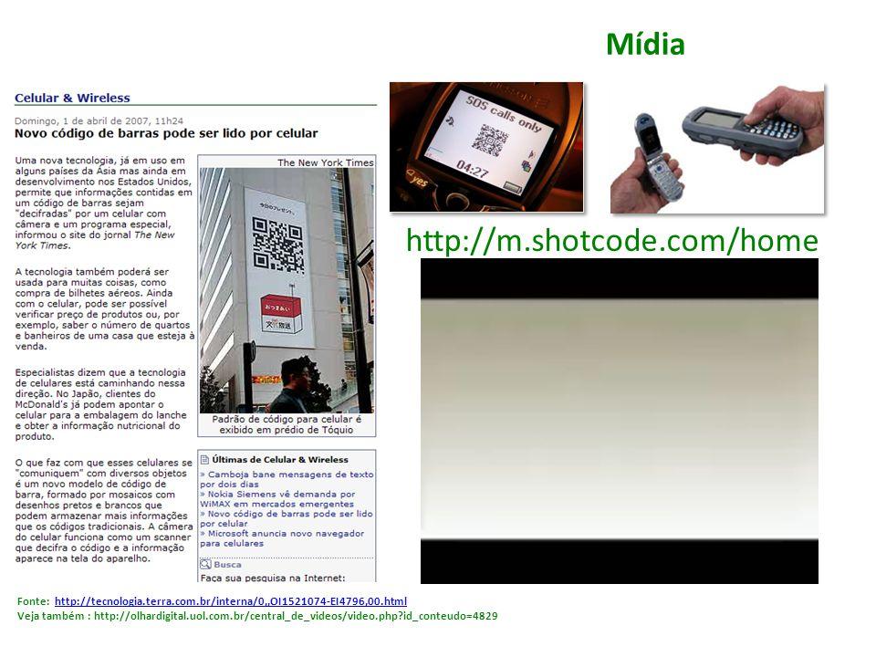 Mídia Fonte: http://tecnologia.terra.com.br/interna/0,,OI1521074-EI4796,00.htmlhttp://tecnologia.terra.com.br/interna/0,,OI1521074-EI4796,00.html Veja também : http://olhardigital.uol.com.br/central_de_videos/video.php id_conteudo=4829 http://m.shotcode.com/home