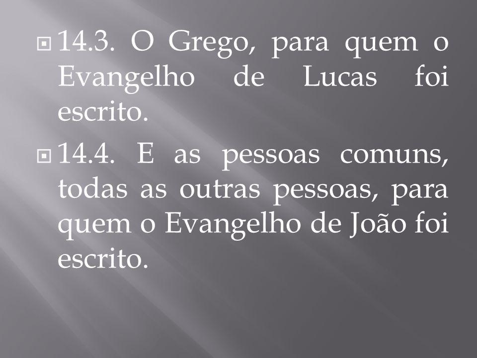  14.3. O Grego, para quem o Evangelho de Lucas foi escrito.