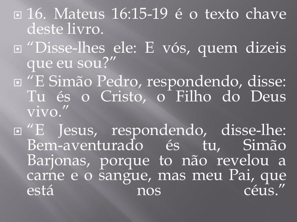  16.Mateus 16:15-19 é o texto chave deste livro.