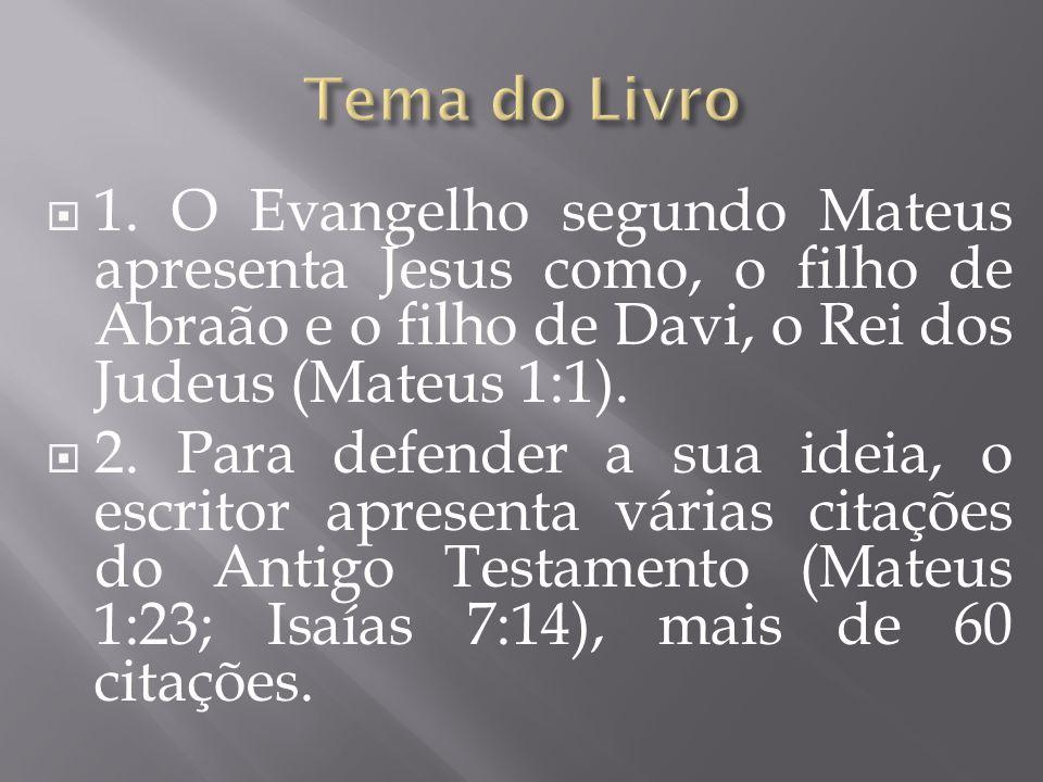 1. O Evangelho segundo Mateus apresenta Jesus como, o filho de Abraão e o filho de Davi, o Rei dos Judeus (Mateus 1:1).  2. Para defender a sua ide