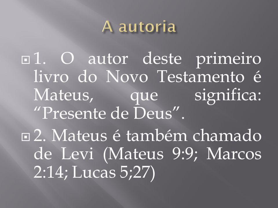  1. O autor deste primeiro livro do Novo Testamento é Mateus, que significa: Presente de Deus .