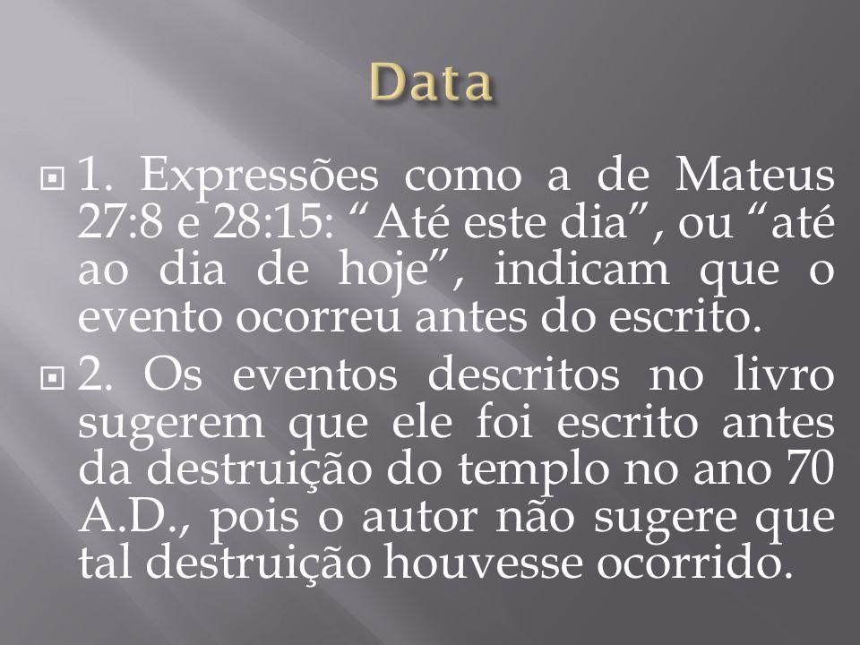 """ 1. Expressões como a de Mateus 27:8 e 28:15: """"Até este dia"""", ou """"até ao dia de hoje"""", indicam que o evento ocorreu antes do escrito.  2. Os eventos"""