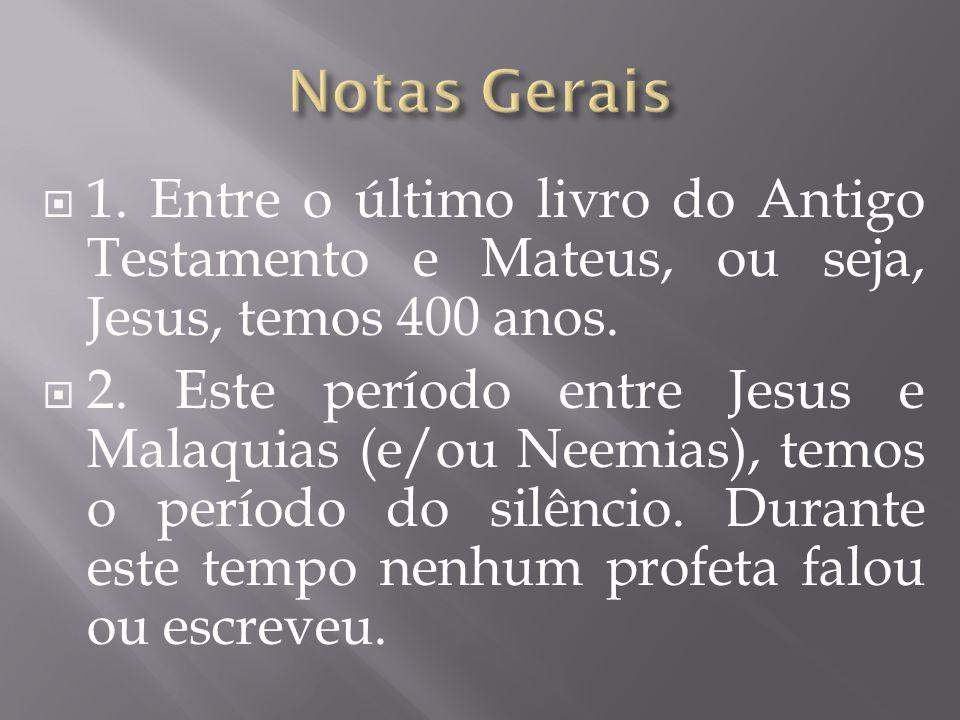  1.Entre o último livro do Antigo Testamento e Mateus, ou seja, Jesus, temos 400 anos.