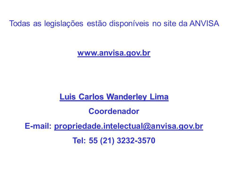 Todas as legislações estão disponíveis no site da ANVISA www.anvisa.gov.br Luis Carlos Wanderley Lima Coordenador E-mail: propriedade.intelectual@anvisa.gov.br Tel: 55 (21) 3232-3570