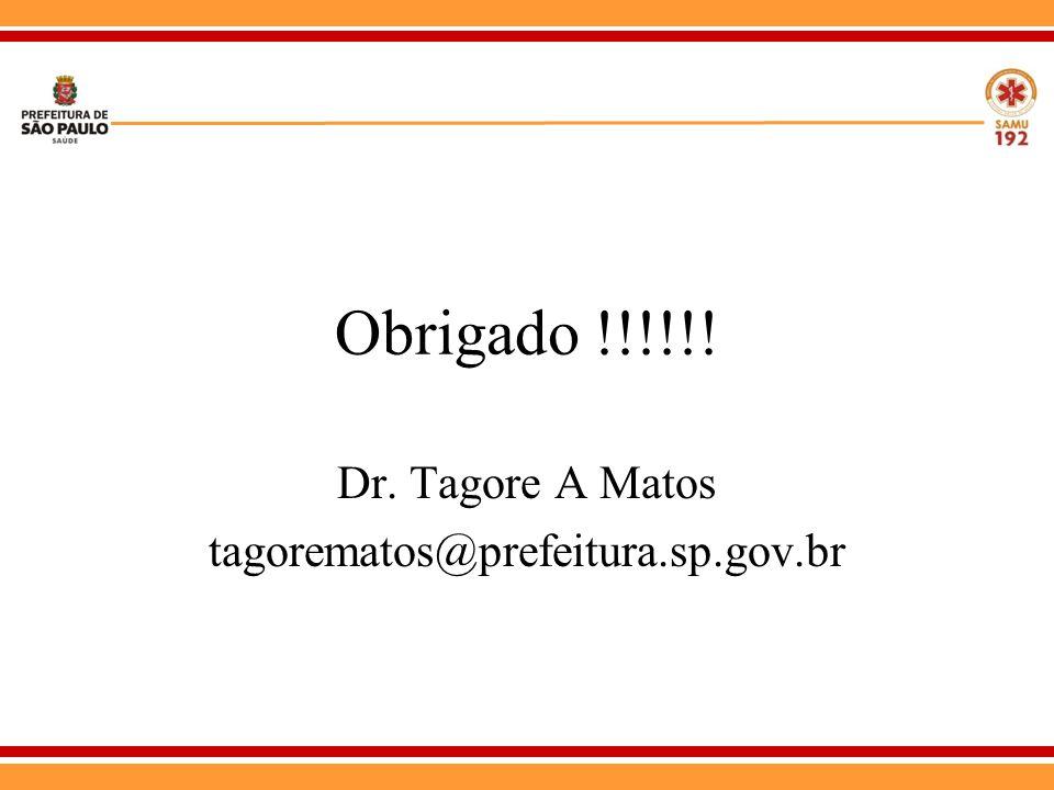 Obrigado !!!!!! Dr. Tagore A Matos tagorematos@prefeitura.sp.gov.br