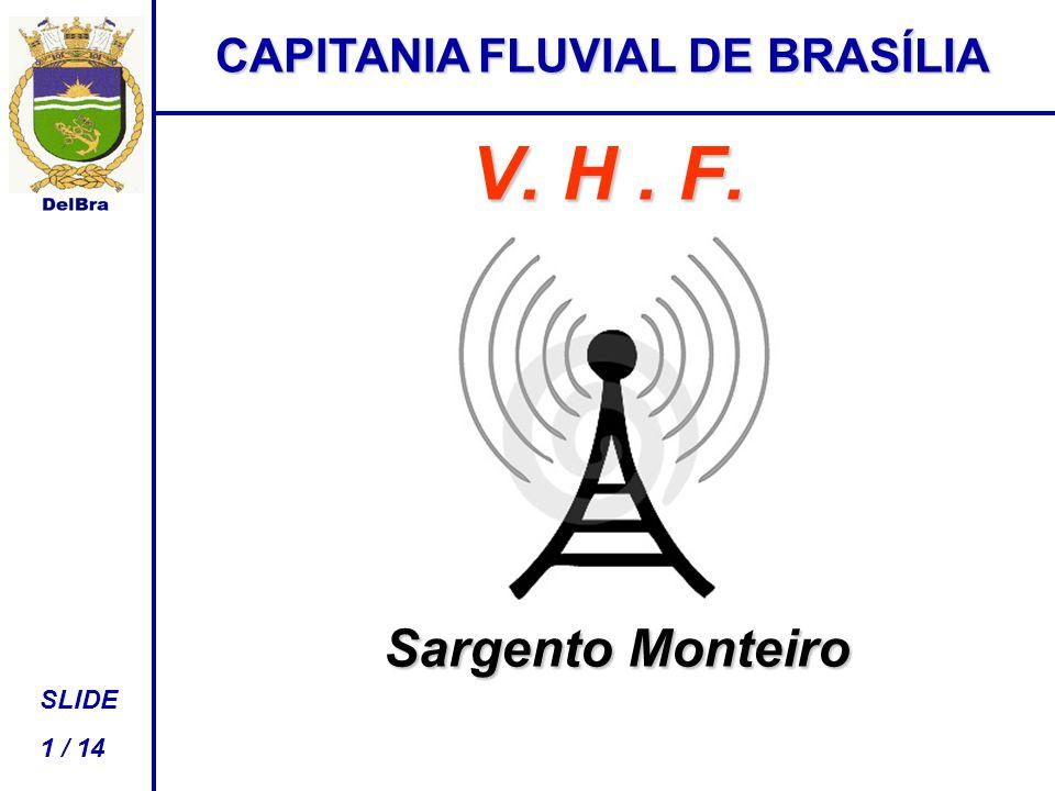 V. H. F. Sargento Monteiro CAPITANIA FLUVIAL DE BRASÍLIA SLIDE 1 / 14