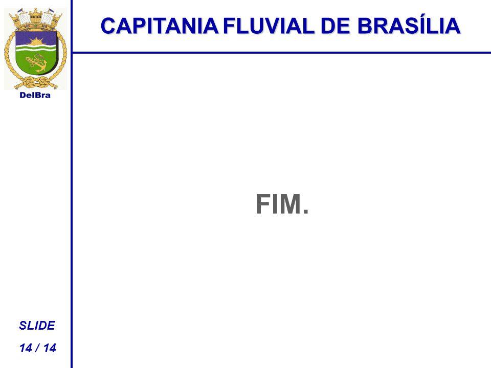 FIM. CAPITANIA FLUVIAL DE BRASÍLIA SLIDE 14 / 14 QSA – A clareza do seu sinal é...