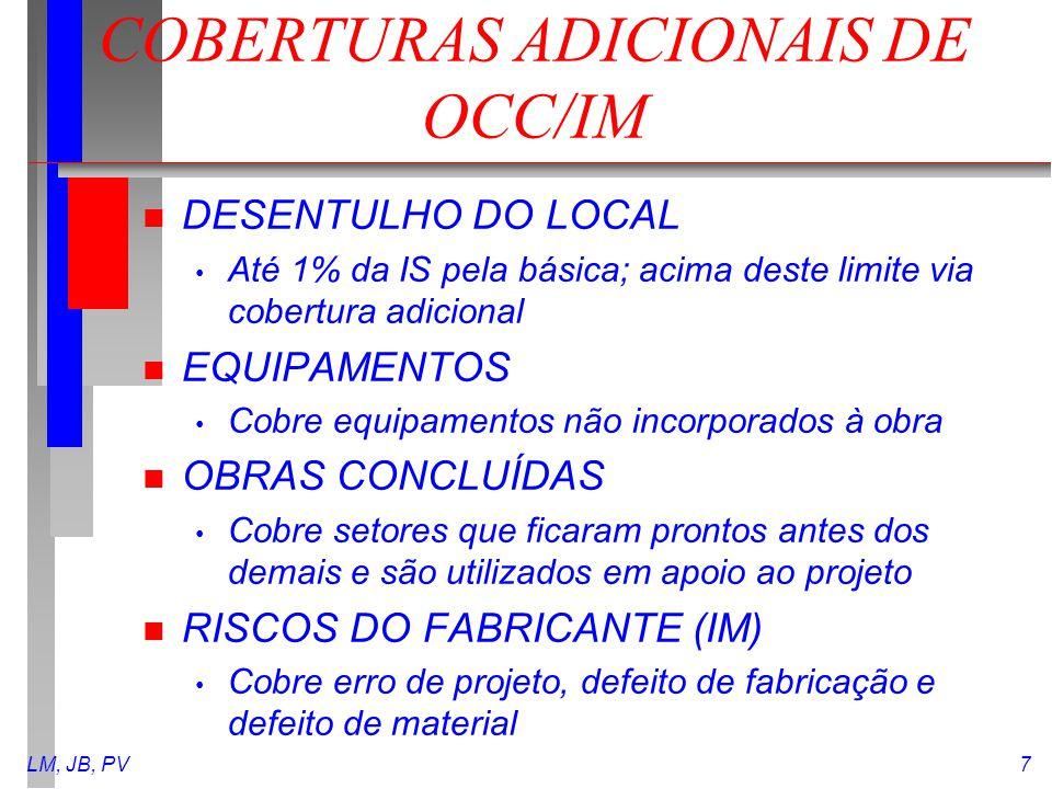 LM, JB, PV7 COBERTURAS ADICIONAIS DE OCC/IM n DESENTULHO DO LOCAL Até 1% da IS pela básica; acima deste limite via cobertura adicional n EQUIPAMENTOS