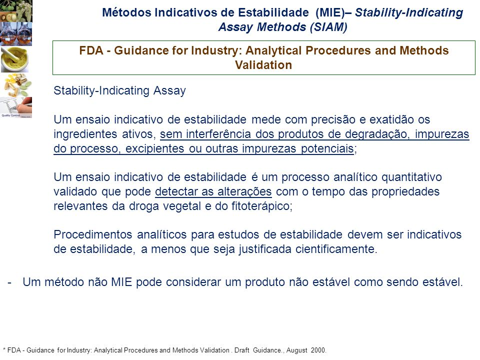 Métodos Indicativos de Estabilidade (MIE)– Stability-Indicating Assay Methods (SIAM) FDA - Guidance for Industry: Analytical Procedures and Methods Va