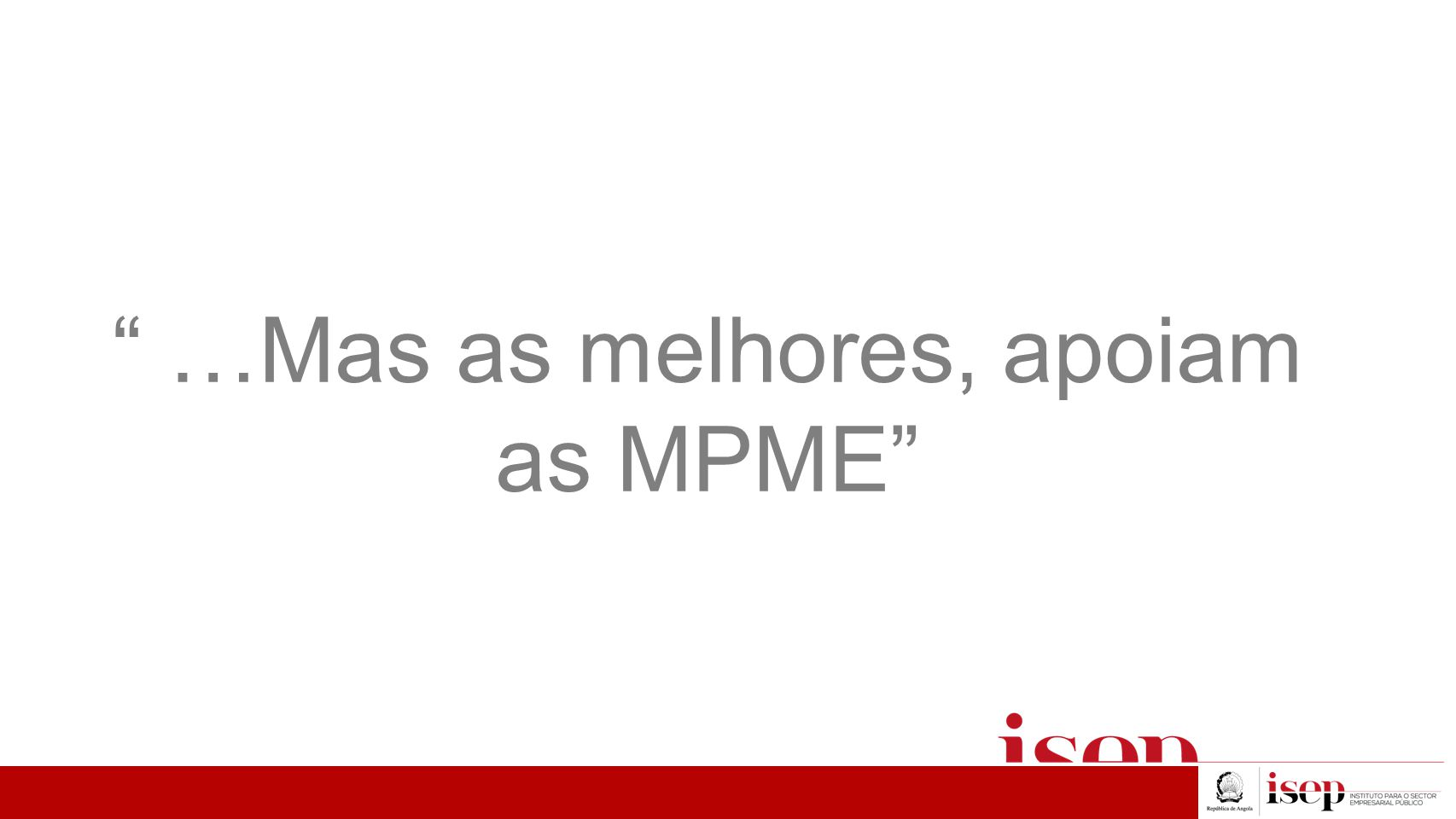 """"""" …Mas as melhores, apoiam as MPME"""""""