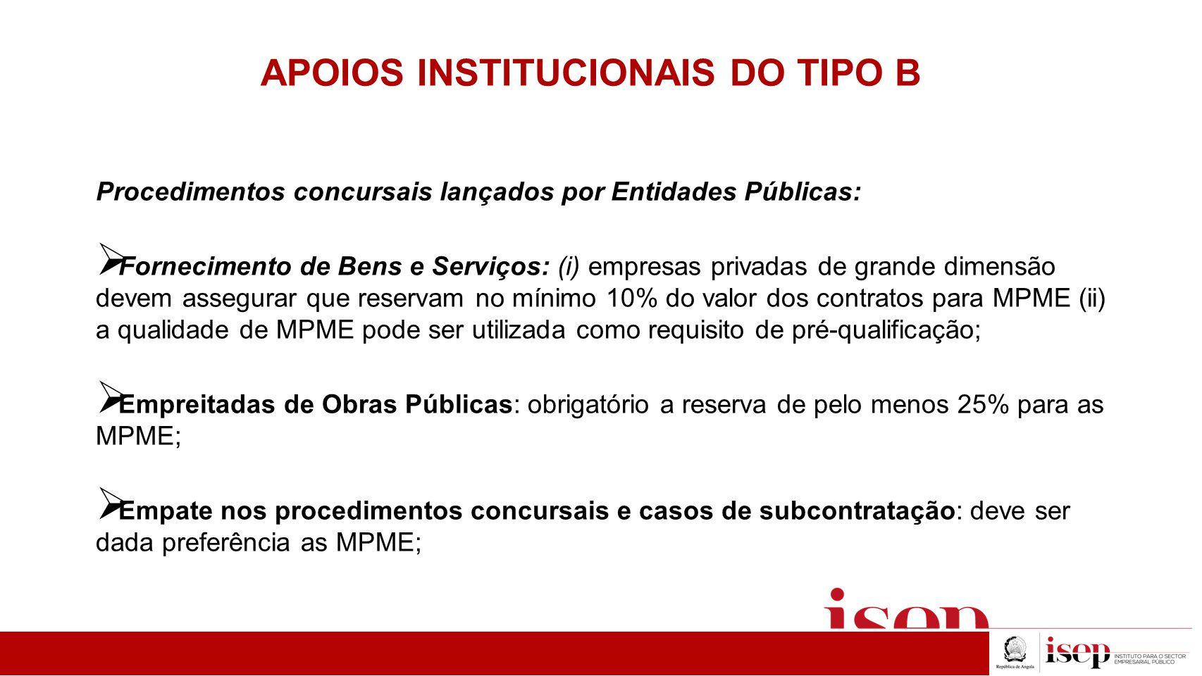 APOIOS INSTITUCIONAIS DO TIPO B Procedimentos concursais lançados por Entidades Públicas:  Fornecimento de Bens e Serviços: (i) empresas privadas de