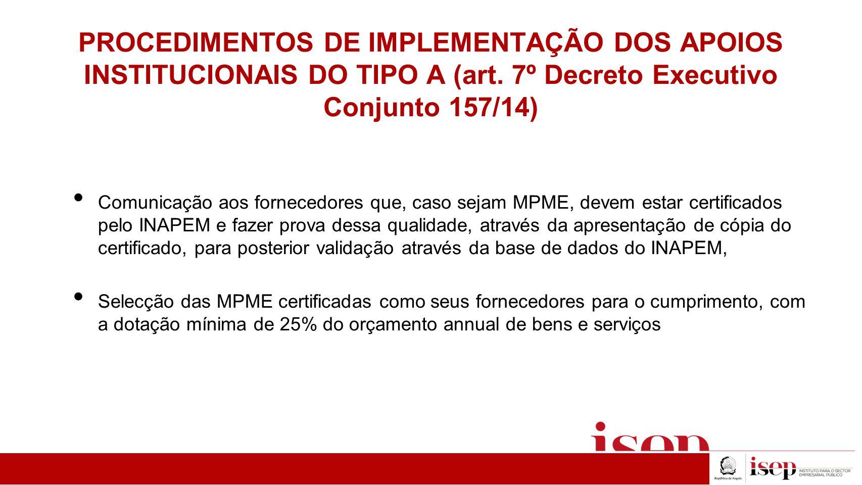 PROCEDIMENTOS DE IMPLEMENTAÇÃO DOS APOIOS INSTITUCIONAIS DO TIPO A (art. 7º Decreto Executivo Conjunto 157/14) Comunicação aos fornecedores que, caso