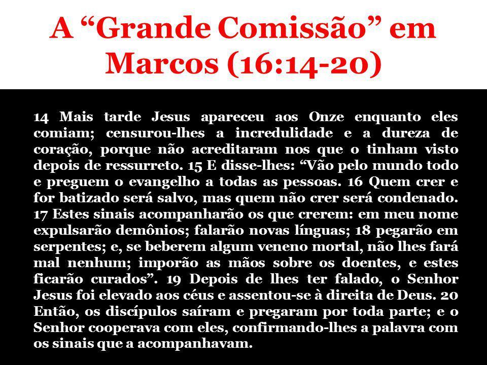 A Grande Comissão em Marcos (16:14-20) Introdução Algumas questões...