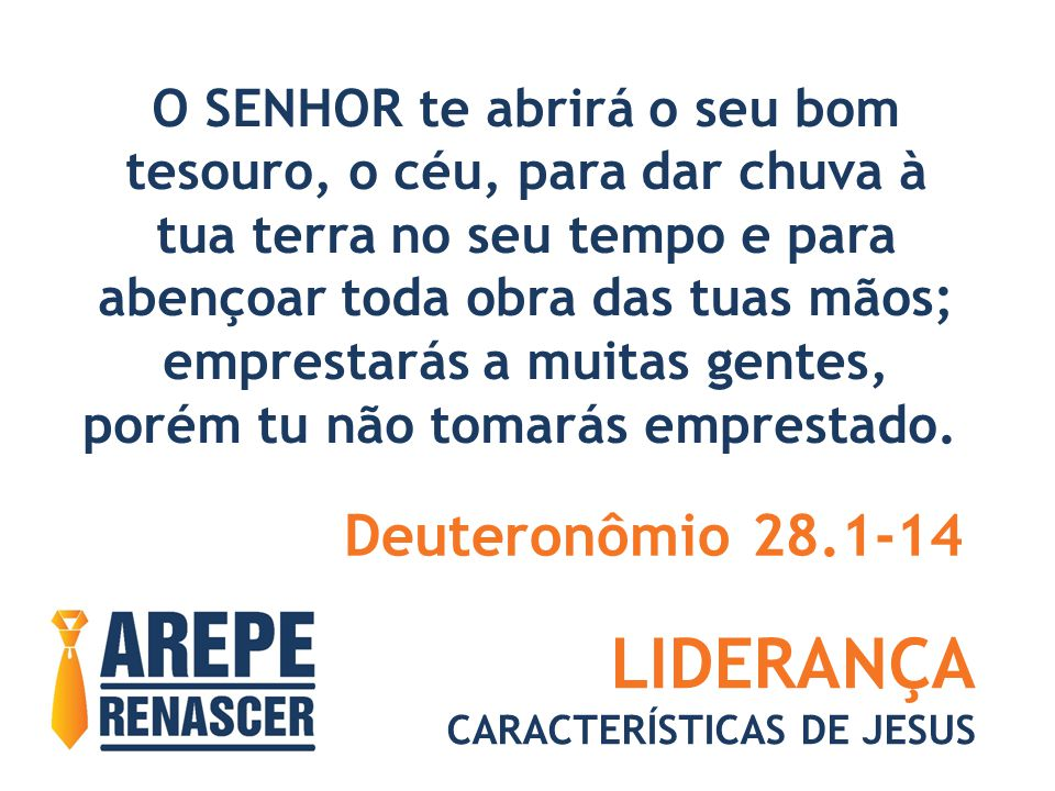 LIDERANÇA CARACTERÍSTICAS DE JESUS O SENHOR te abrirá o seu bom tesouro, o céu, para dar chuva à tua terra no seu tempo e para abençoar toda obra das