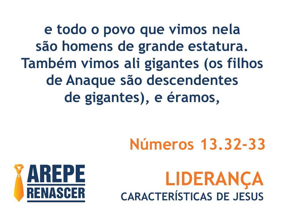 LIDERANÇA CARACTERÍSTICAS DE JESUS e todo o povo que vimos nela são homens de grande estatura.