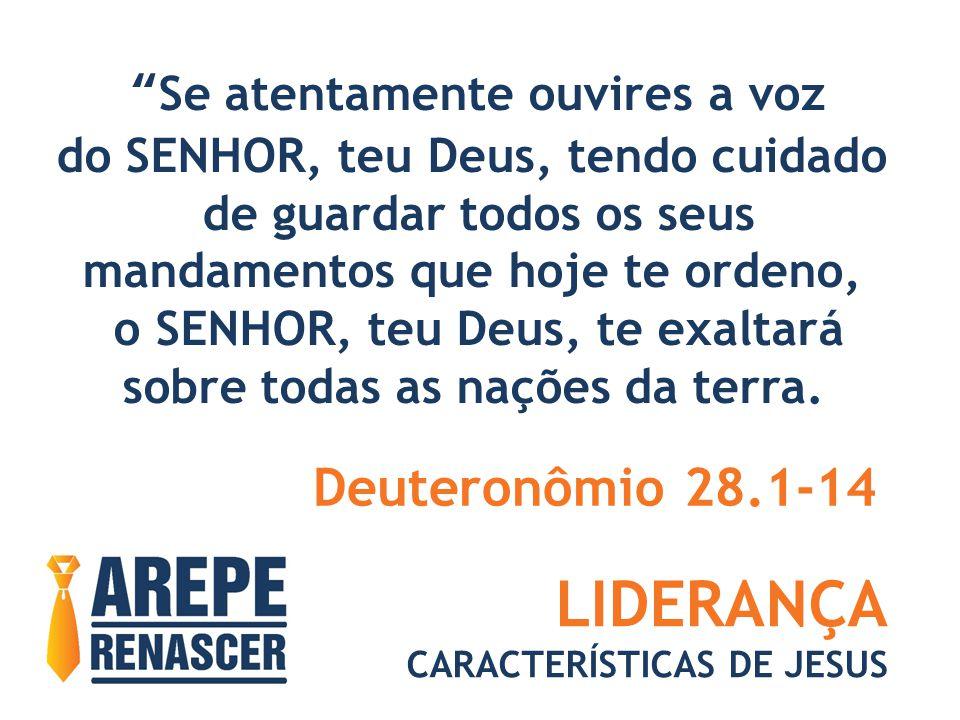"""LIDERANÇA CARACTERÍSTICAS DE JESUS """"Se atentamente ouvires a voz do SENHOR, teu Deus, tendo cuidado de guardar todos os seus mandamentos que hoje te o"""