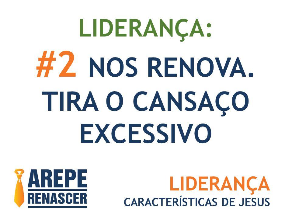 LIDERANÇA: #2 NOS RENOVA. TIRA O CANSAÇO EXCESSIVO LIDERANÇA CARACTERÍSTICAS DE JESUS