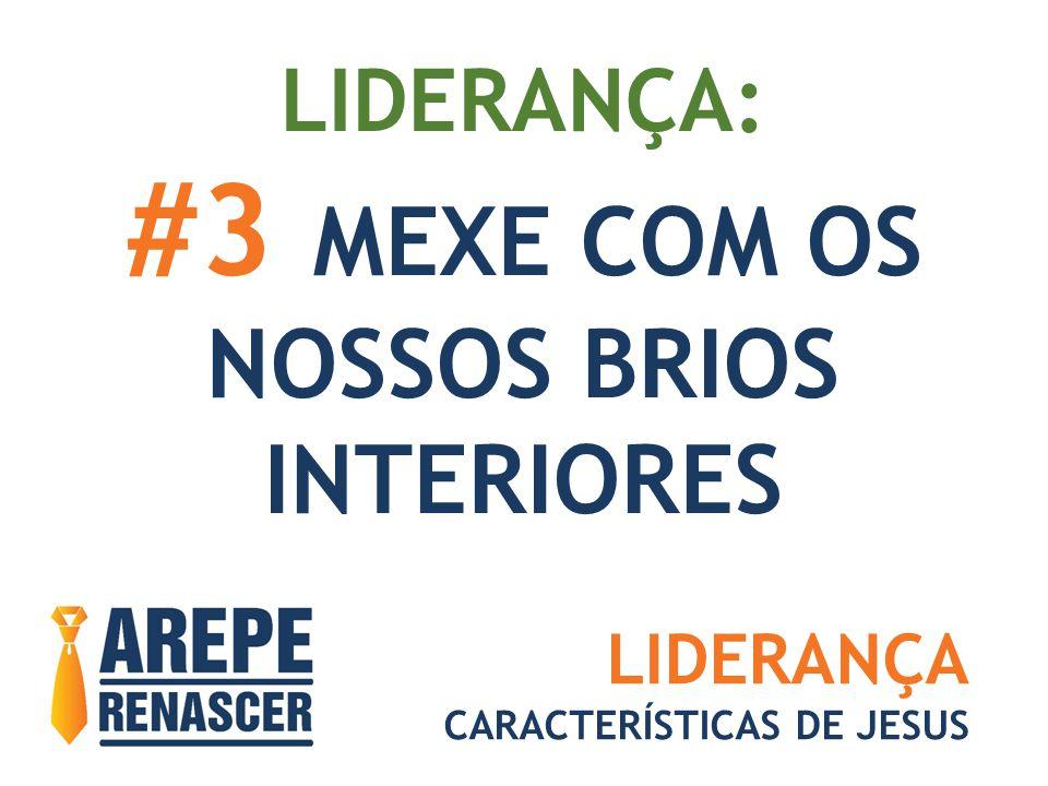LIDERANÇA: #3 MEXE COM OS NOSSOS BRIOS INTERIORES LIDERANÇA CARACTERÍSTICAS DE JESUS