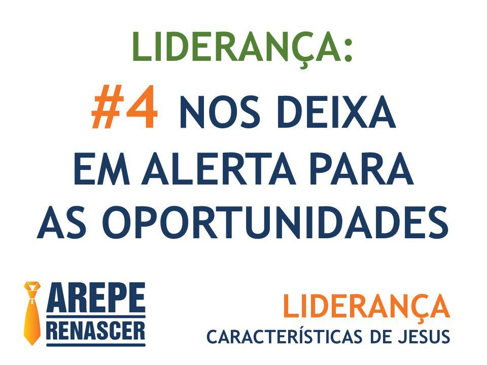 LIDERANÇA: #4 NOS DEIXA EM ALERTA PARA AS OPORTUNIDADES LIDERANÇA CARACTERÍSTICAS DE JESUS