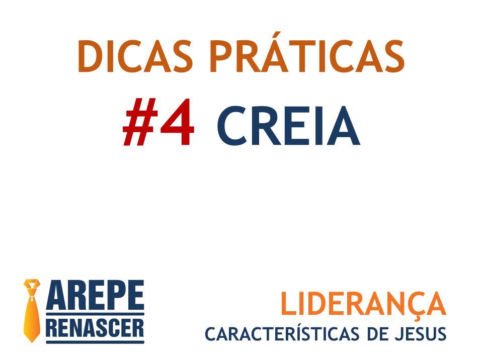 DICAS PRÁTICAS #4 CREIA LIDERANÇA CARACTERÍSTICAS DE JESUS