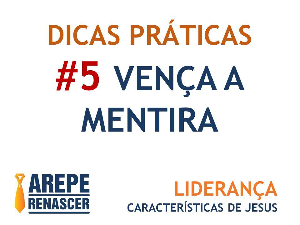 DICAS PRÁTICAS #5 VENÇA A MENTIRA LIDERANÇA CARACTERÍSTICAS DE JESUS