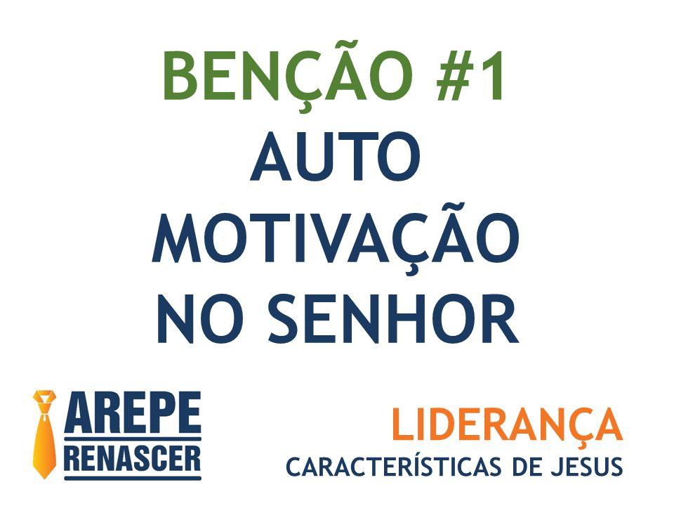 BENÇÃO #1 AUTO MOTIVAÇÃO NO SENHOR LIDERANÇA CARACTERÍSTICAS DE JESUS