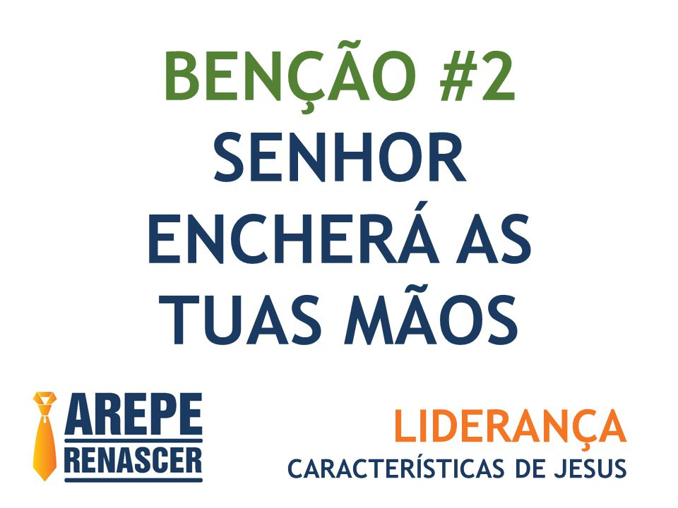BENÇÃO #2 SENHOR ENCHERÁ AS TUAS MÃOS LIDERANÇA CARACTERÍSTICAS DE JESUS