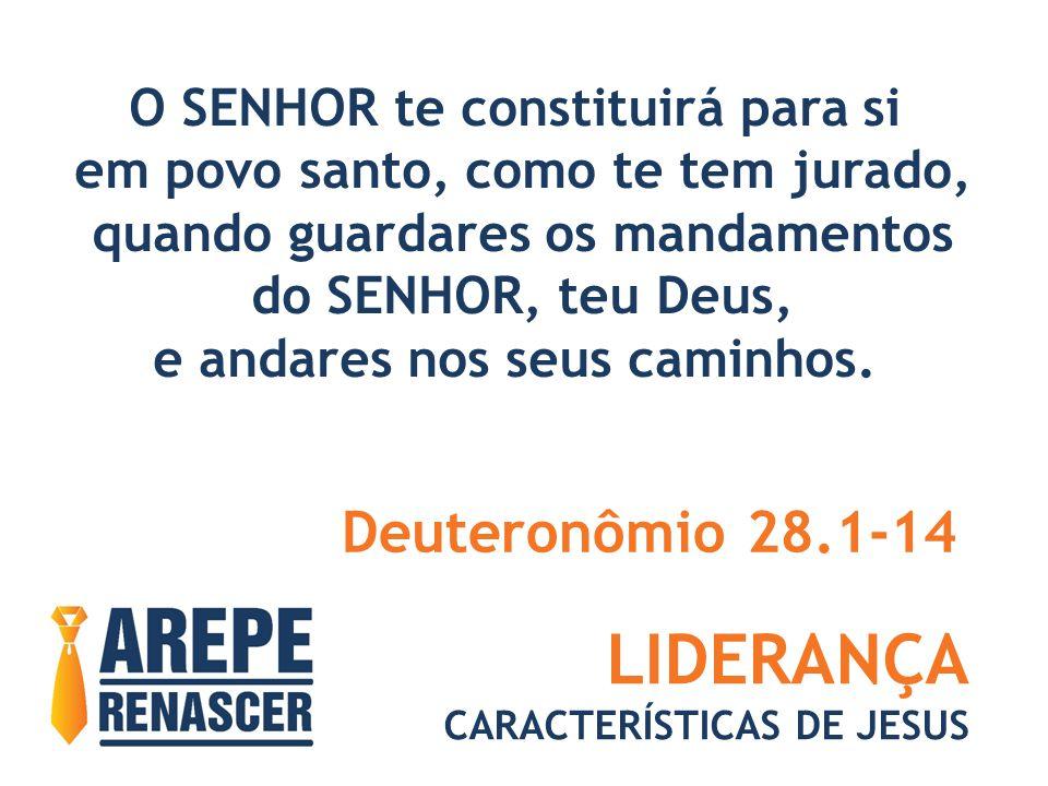 LIDERANÇA CARACTERÍSTICAS DE JESUS O SENHOR te constituirá para si em povo santo, como te tem jurado, quando guardares os mandamentos do SENHOR, teu Deus, e andares nos seus caminhos.