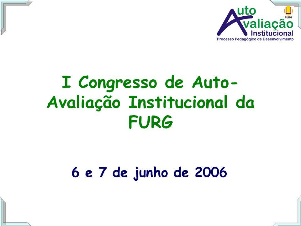 I Congresso de Auto- Avaliação Institucional da FURG 6 e 7 de junho de 2006