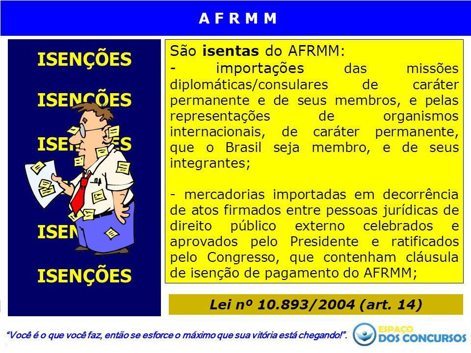 ISENÇÕES ISENÇÕES ISENÇÕES ISENÇÕES ISENÇÕES ISENÇÕES São isentas do AFRMM: - importações das missões diplomáticas/consulares de caráter permanente e de seus membros, e pelas representações de organismos internacionais, de caráter permanente, que o Brasil seja membro, e de seus integrantes; - mercadorias importadas em decorrência de atos firmados entre pessoas jurídicas de direito público externo celebrados e aprovados pelo Presidente e ratificados pelo Congresso, que contenham cláusula de isenção de pagamento do AFRMM; Você é o que você faz, então se esforce o máximo que sua vitória está chegando! .