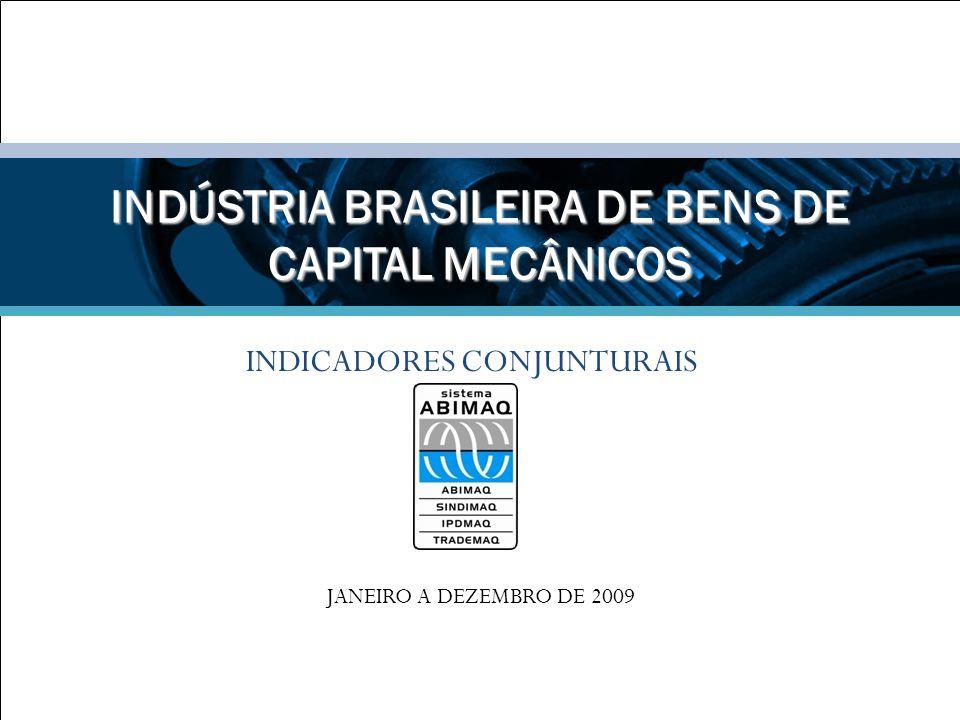 INDICADORES CONJUNTURAIS INDÚSTRIA BRASILEIRA DE BENS DE CAPITAL MECÂNICOS JANEIRO A DEZEMBRO DE 2009