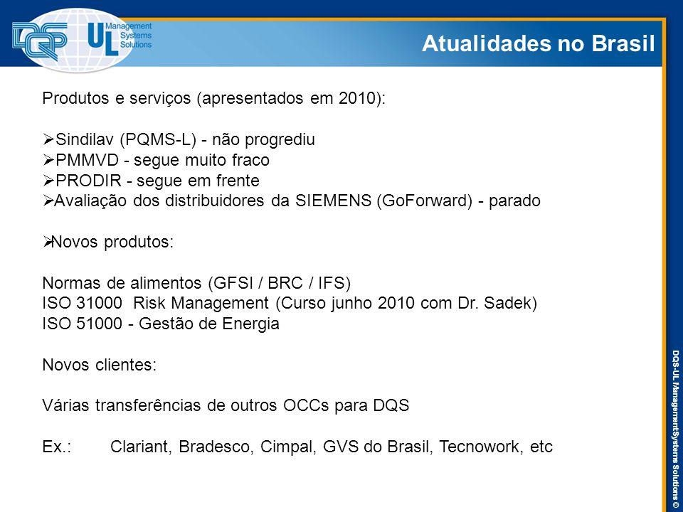 DQS-UL Management Systems Solutions © Atualidades no Brasil Produtos e serviços (apresentados em 2010):  Sindilav (PQMS-L) - não progrediu  PMMVD -