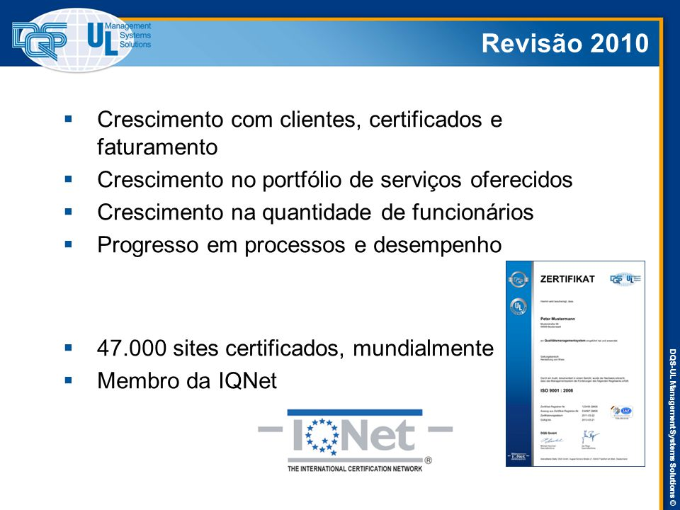 DQS-UL Management Systems Solutions © Revisão 2010  Crescimento com clientes, certificados e faturamento  Crescimento no portfólio de serviços ofere