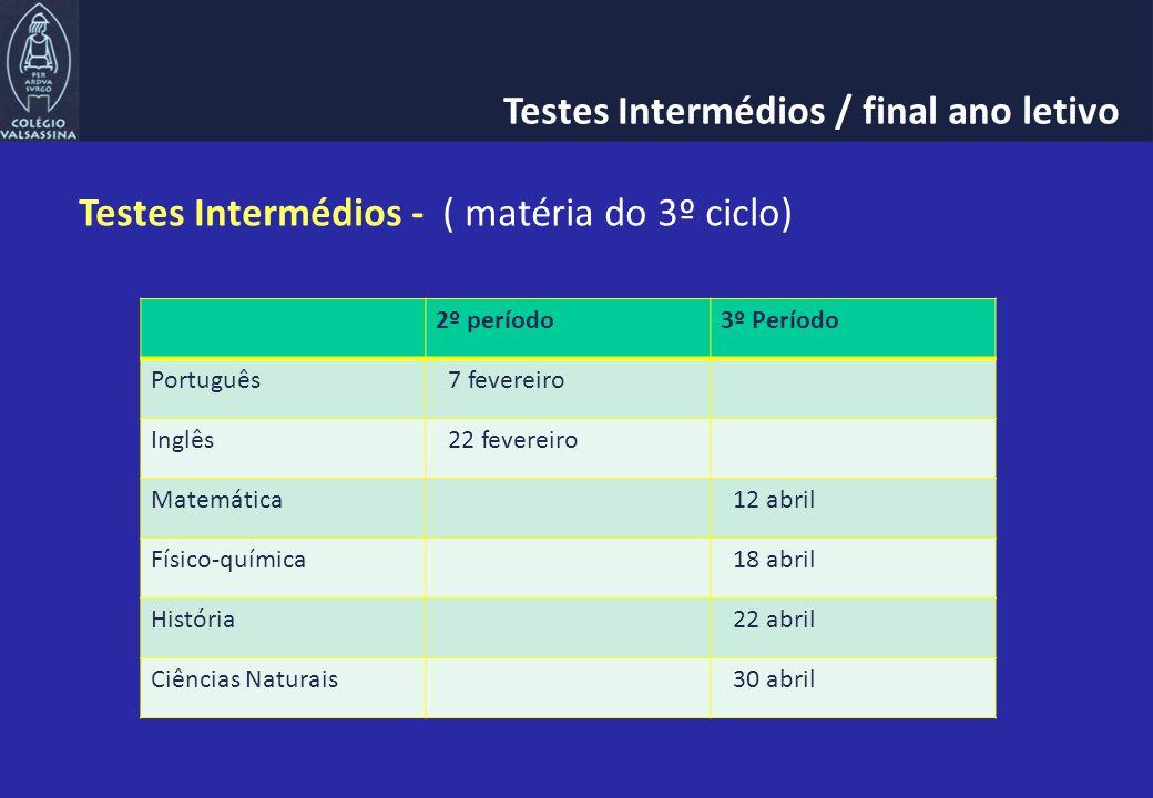 Testes Intermédios - ( matéria do 3º ciclo) 2º período3º Período Português 7 fevereiro Inglês 22 fevereiro Matemática 12 abril Físico-química 18 abril História 22 abril Ciências Naturais 30 abril Testes Intermédios / final ano letivo