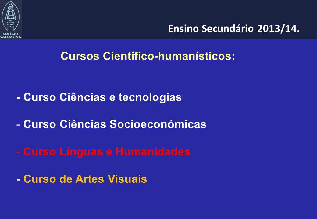 Cursos Científico-humanísticos: - Curso Ciências e tecnologias - Curso Ciências Socioeconómicas - Curso Línguas e Humanidades - Curso de Artes Visuais Ensino Secundário 2013/14.
