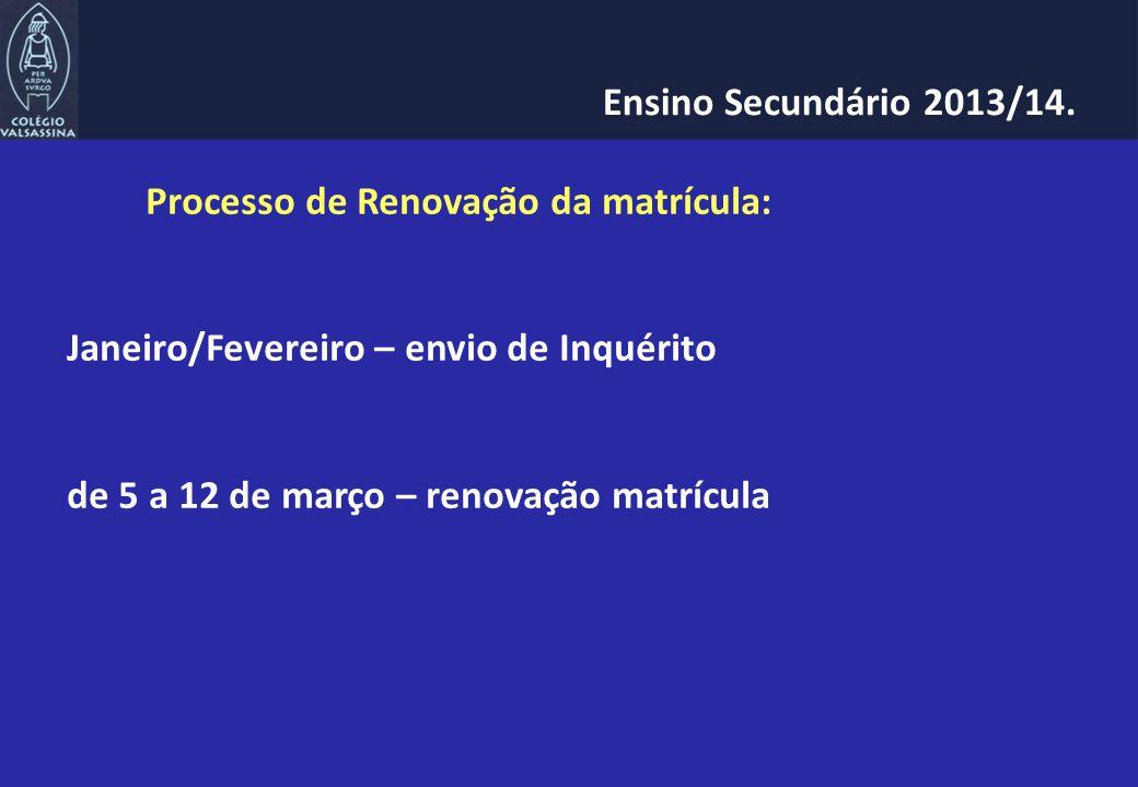 Processo de Renovação da matrícula: Janeiro/Fevereiro – envio de Inquérito de 5 a 12 de março – renovação matrícula Ensino Secundário 2013/14.