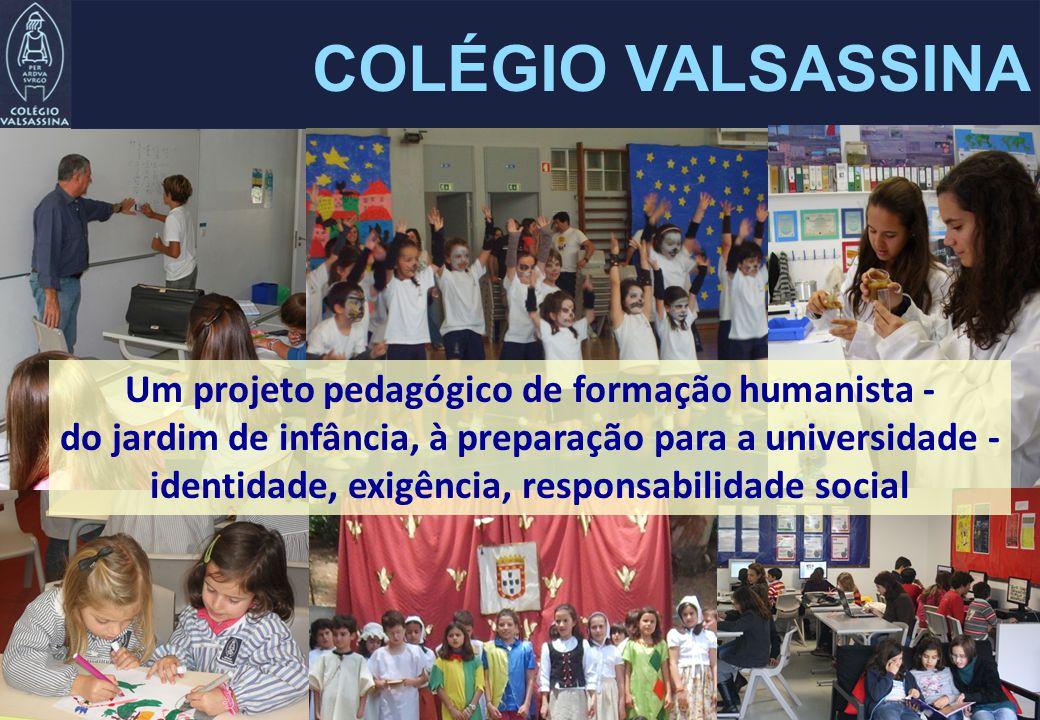 COLÉGIO VALSASSINA Um projeto pedagógico de formação humanista - do jardim de infância, à preparação para a universidade - identidade, exigência, responsabilidade social