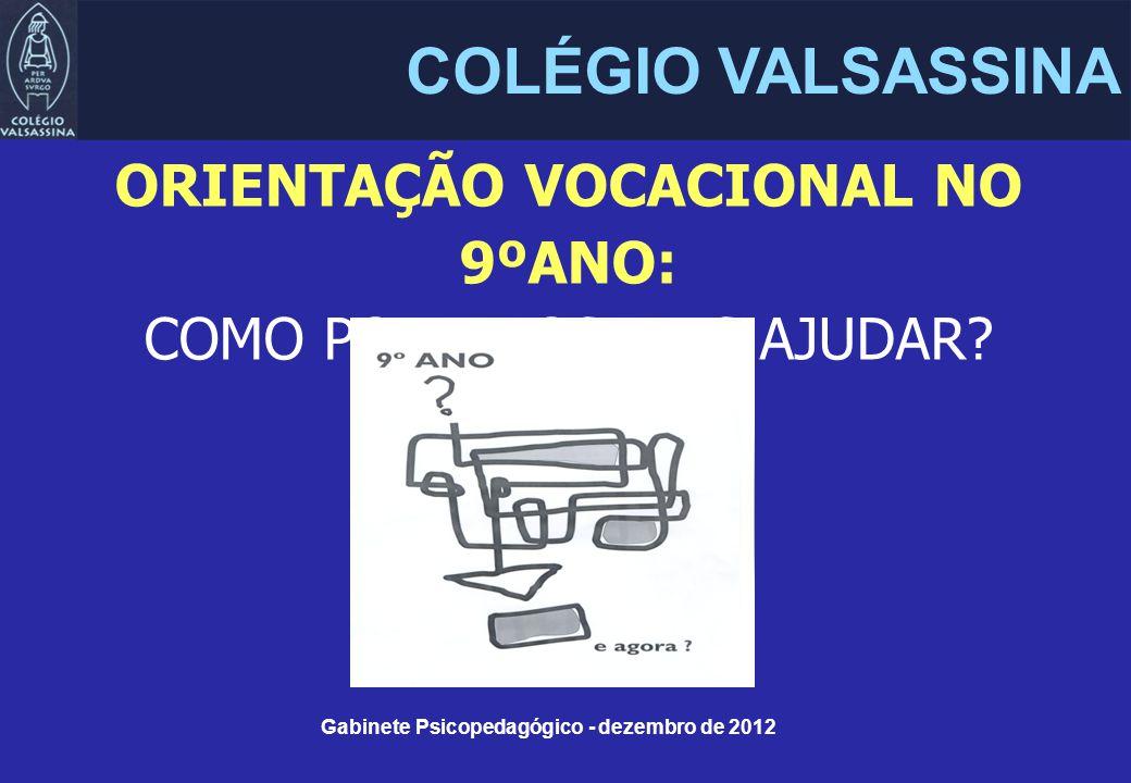 COLÉGIO VALSASSINA ORIENTAÇÃO VOCACIONAL NO 9ºANO: COMO PODEM OS PAIS AJUDAR.