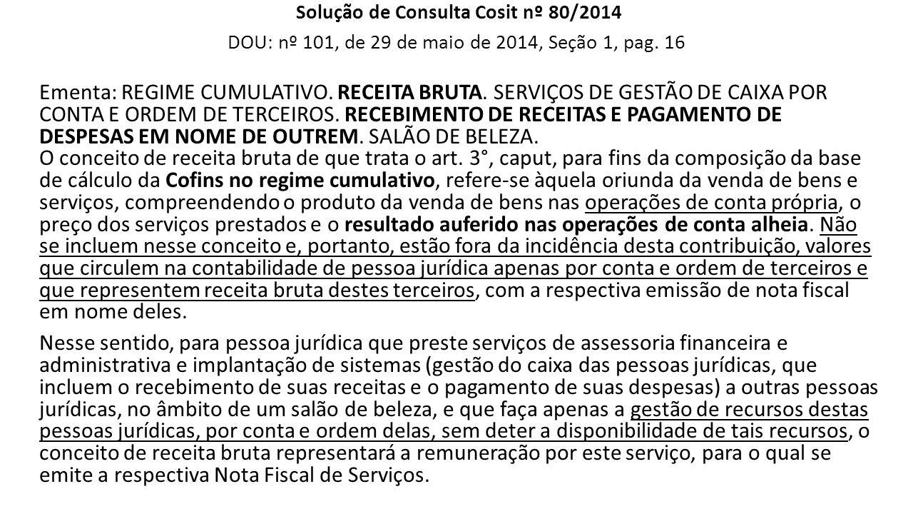 """""""RECEITA PARTILHADA """" e """"TRANSFERÊNCIAS"""" Solução de Consulta Cosit nº 80/2014 DOU: nº 101, de 29 de maio de 2014, Seção 1, pag. 16 Ementa: REGIME CUMU"""